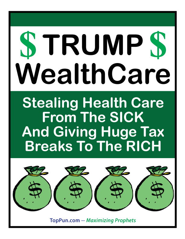 TRUMP WealthCare Stealing Health Care From the SICK And Giving Huge Tax Breaks To The RICH