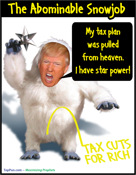 FREE POLITICAL POSTER: The Abominable Snowjob DONALD TRUMP My Tax Plan Was Pulled From Heaven I Have Star Power - TAX CUTS FOR RICH yellow snow.