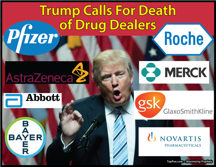 FREE POLITICAL POSTER: Trump Calls For Death of Drug Dealers - Pharmaceutical Companies As Corporate Persons?