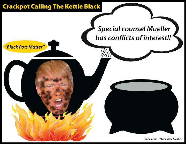 FREE POSTER: Trump Crackpot Calling Kettle Black - Special Counsel Mueller has conflicts of interest