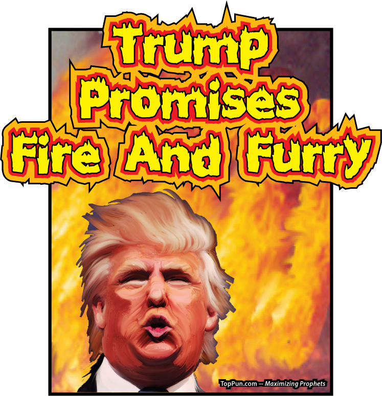 Trump Promises Fire and Furry