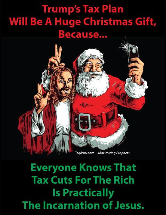 FREE POLITICAL POSTER: Trump's Tax Plan Will Be A Huge Christmas Gift Because Everyone Knows That Tax Cuts For The Rich Is Practically The Incarnation of Jesus.