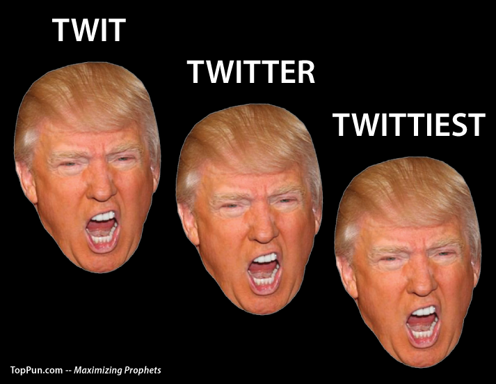 Trump Twit Twitter Twittiest